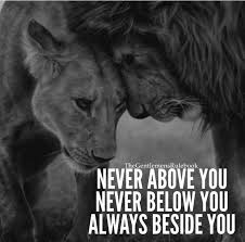 Quote; Never Above You, Never Below You, Always Beside You