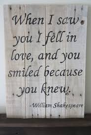 William Shakespeare Quote: When I Saw You I Fell In Love , And You Smiled Because You Knew