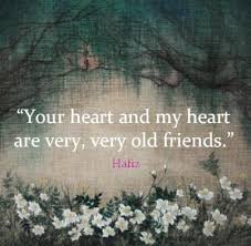 Hafiz Quote: Your Heart And My Heart Are Very, Very Old Friends.