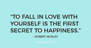 Robert Morley Quote: To fall in love with yourself is the first secret to happiness