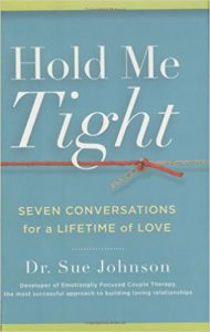 Book: Hold Me Tight- Dr. Sue Johnson- Click Here To Purchase Here Now!